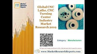 Global CNC Lathe, CNC Turning Center Industry Market Research 2019