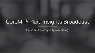 CoroMill® Plura Insights Broadcast: Episode 1