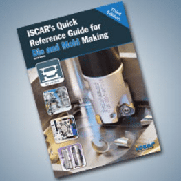 ISCAR's quick reference guide for die and mold making, 3rd edition